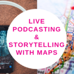 Live podcasting & Storytelling with maps